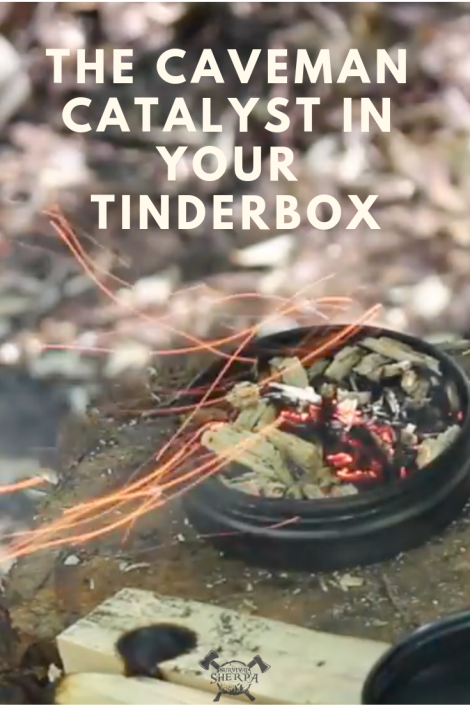 The Caveman Catalyst in Your Tinderbox - TheSurvivalSherpa.com
